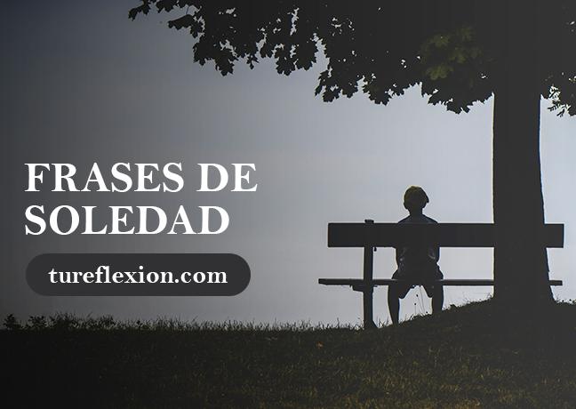 Frases De Soledad Nostálgicas Tristes Y Felices Tu Reflexión