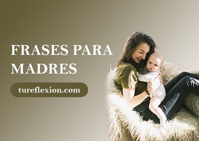 Frases Reflexivas Y Hermosas Para Las Madres Tu Reflexión