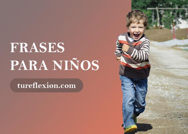 Frases Sobre La Niñez E Infancia De Los Chicos Tu Reflexión