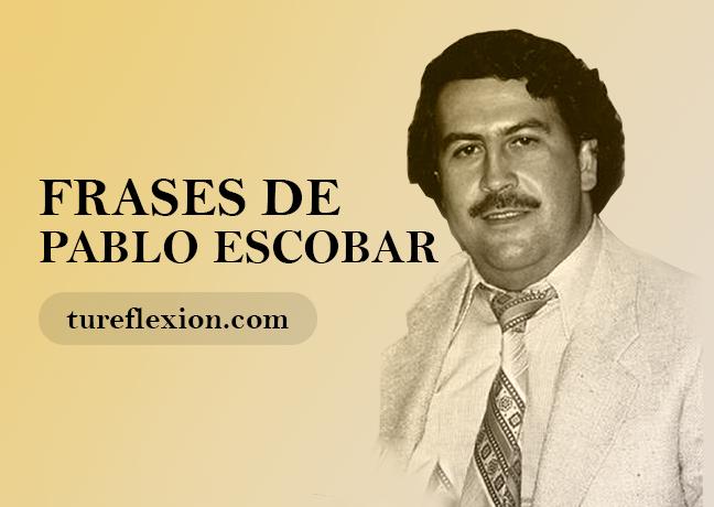 Imponentes Frases De Pablo Escobar Gaviria Tu Reflexión