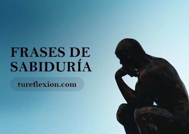 Reflexivas Frases De Sabiduría Para Enriquecernos Como