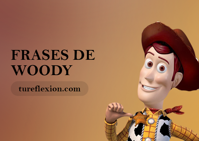 Frases De Woody Personaje Principal De Toy Story Tu Reflexión
